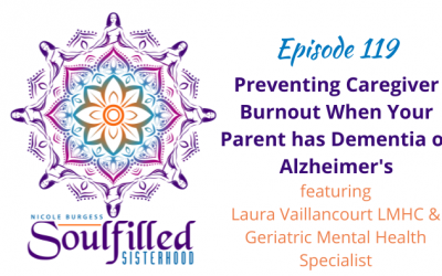 Ep 119: Preventing Caregiver Burnout when Your Parent has Dementia or Alzheimers