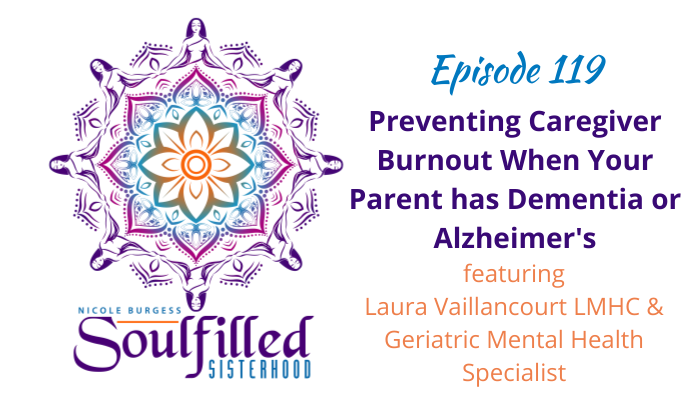 Ep 119 Preventing Caregiver Burnout when Your Parent has Dementia or Alzheimers with Laura Vaillancourt