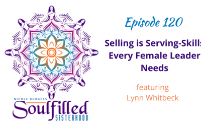 Ep 120: Selling is Serving-Skills Every Female Leader Needs