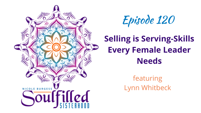 Ep 120 Selling is Serving-Skills Every Female Leader Needs with Lynn Whitbeck