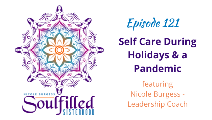 Episode 121 Self Care During the Holidays and a Pandemic with Nicole Burgess Leadership Coach