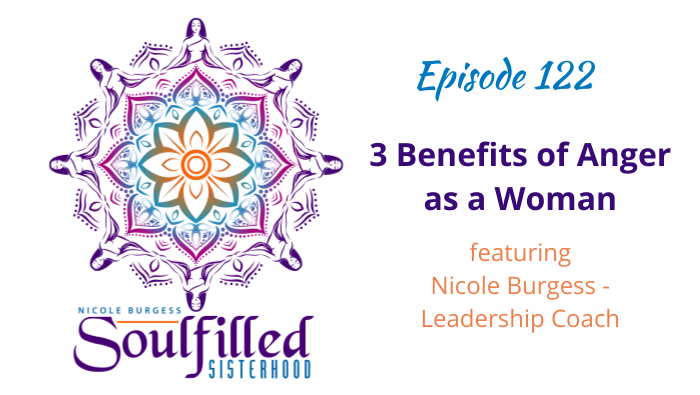 Ep 122 Three Benefits of Anger as a Woman w Nicole Burgess Leadership Coach