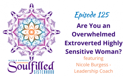 Ep 125: Are You an Overwhelmed Extroverted Highly Sensitive Woman?