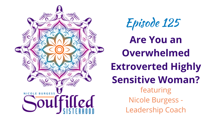 Episode 125 Are You an Overwhelmed Extroverted Highly Sensitive Woman with Nicole Burgess Coach to Highly Sensitive Professionals