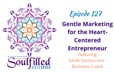 Ep 127: Gentle Marketing for Heart Centered Entrepreneurs