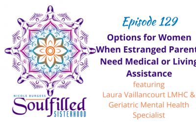 Ep 129: Options for Women When Estranged Parents Need Medical or Living Assistance