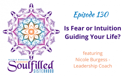Ep 130: Is Intuition or Fear Guiding Your Life?