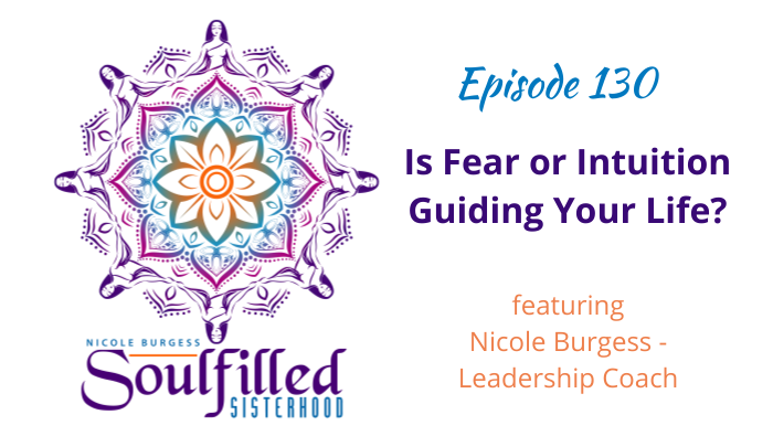 Episode 130 Is Intuition or Fear Guiding Your Life by Nicole Burgess HSP Soul Led Leadership Coach