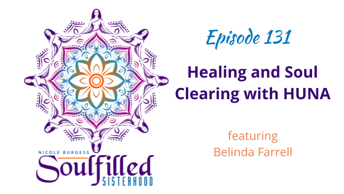 Episode 131 Healing and Soul Clearing through HUNA with Belinda Farrell