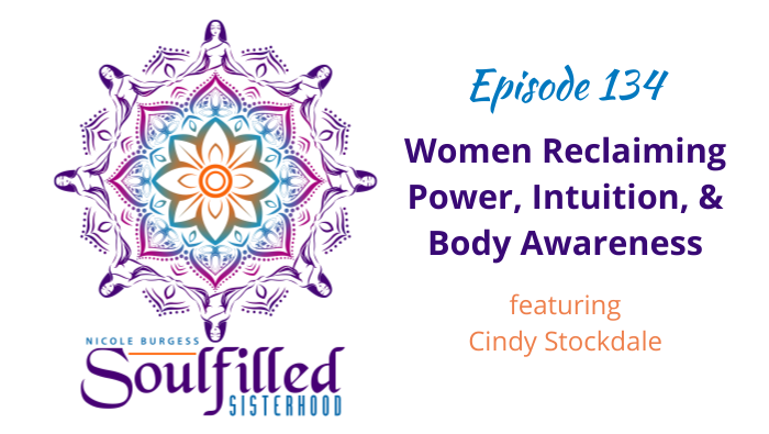 Episode 134 Women Reclaiming Power, Intuition, and Body Awareness with Cindy Stockdale