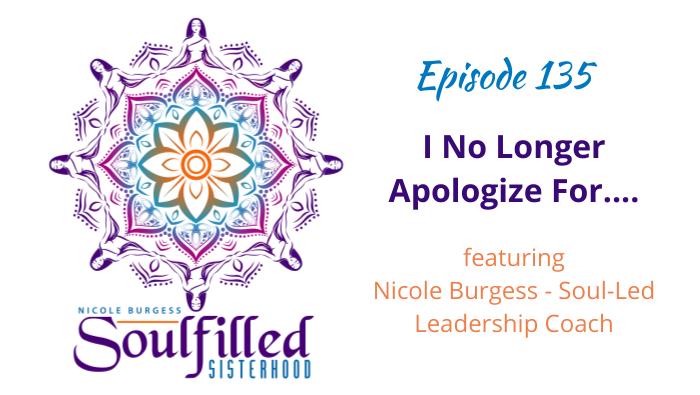 Episode 135 I No Longer Apologize For...with Nicole Burgess Soul Led Coach