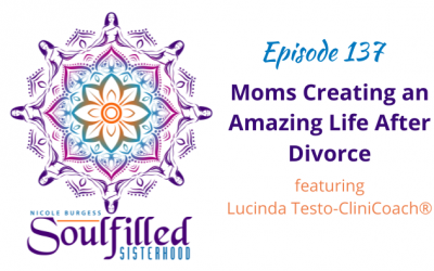 Ep 137: Moms Creating an Amazing Life After a Divorce