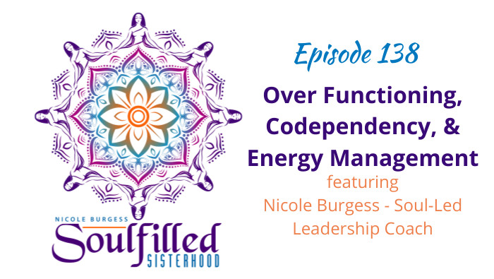 Episode 138 Over Functioning, Codependency and Energy Management with Nicole Burgess
