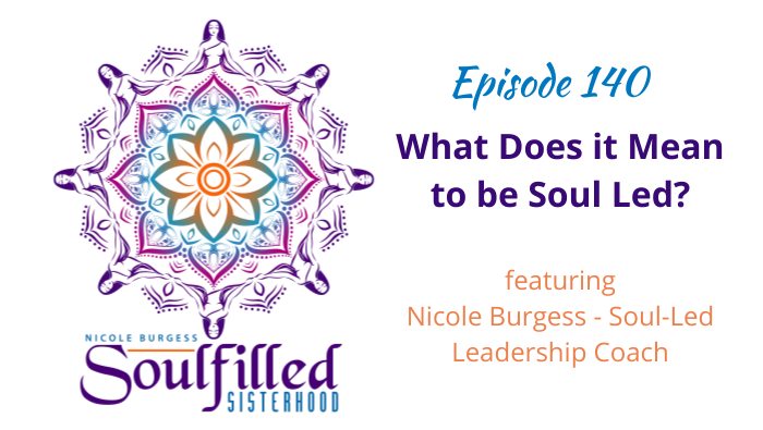 Episode 140 What Does It Mean to be Soul Led with Nicole Burgess Coach