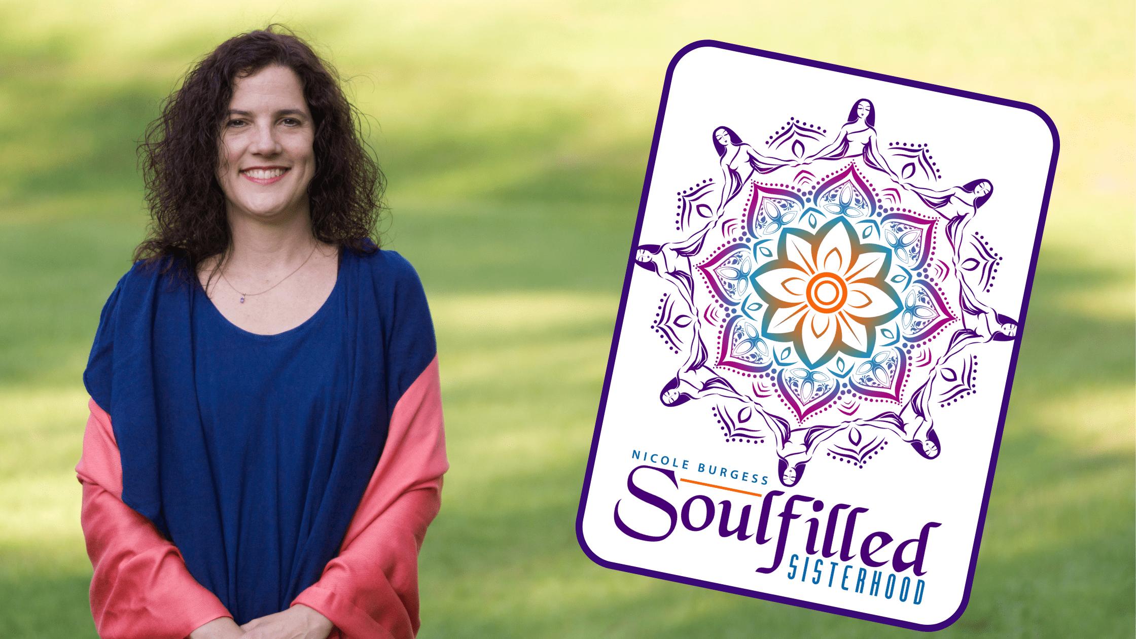 Soulfilled Sisterhood with Nicole Burgess, Soul Led Leadership Coach