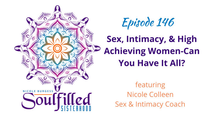 Episode 146 Sex Intimacy and High Achieving Women-Can You Have It All with Nicole Colleen