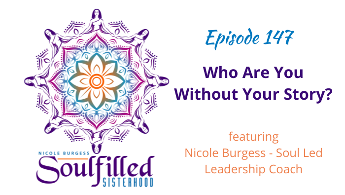 Ep 147 Who Are You Without Your Story w Nicole Burgess Soul Led Coach