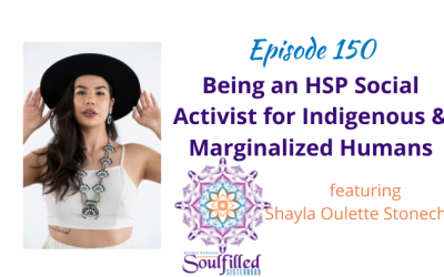 Ep 150: Being an HSP Social Activist for Indigenous and Marginalized Humans