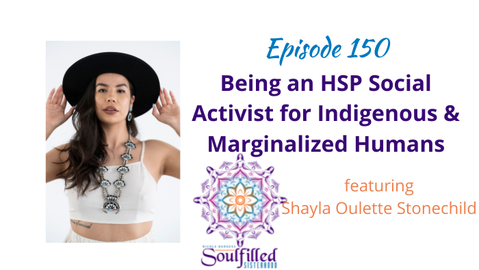 Ep 150 Being an HSP Social Activist for Indigenous and Marginalized Humans with Shayla Oulette Stonechild